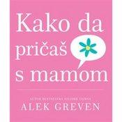 Alek Greven-KAKO DA PRICAŠ SA MAMOM