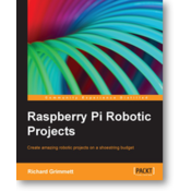 RASPBERRY PI ROBOTIC PROJECTS, Richard Grimmett