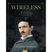 Branimir Jovanovic WIRELESS THE LIFE, WORK AND DOCTRINE OF NIKOLA TESLA