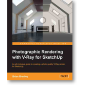 PHOTOGRAPHIC RENDERING WITH V-RAY FOR SKETCHUP, Brian Bradley