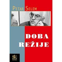 DOBA REŽIJE - knjiga eseja - Peter Selem