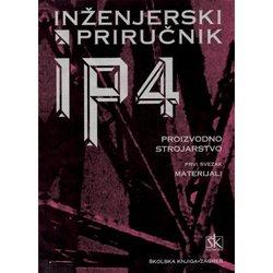 INŽENJERSKI PRIRUČNIK  IP 4  - PROIZVODNO  STROJARSTVO – SV. 1 - MATERIJALI  - Skupina autora